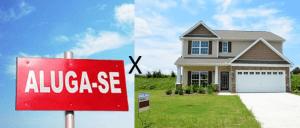 Casa Própria ou Viver de Aluguel, o que vale mais a pena?